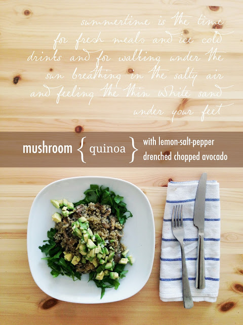 on superfoods, reconnecting and why summer is the perfect time to feel healthy. { mushroom quinoa with lemon-salt-pepper drenched avocado }